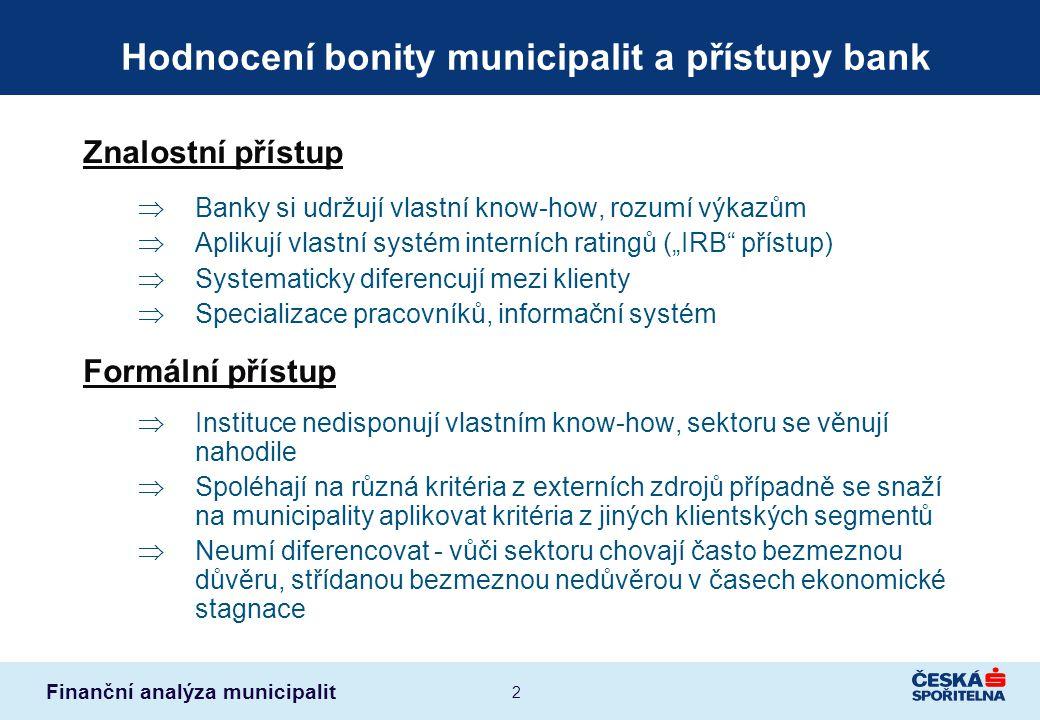 Finanční analýza municipalit 2 Hodnocení bonity municipalit a přístupy bank Znalostní přístup  Banky si udržují vlastní know-how, rozumí výkazům  Ap