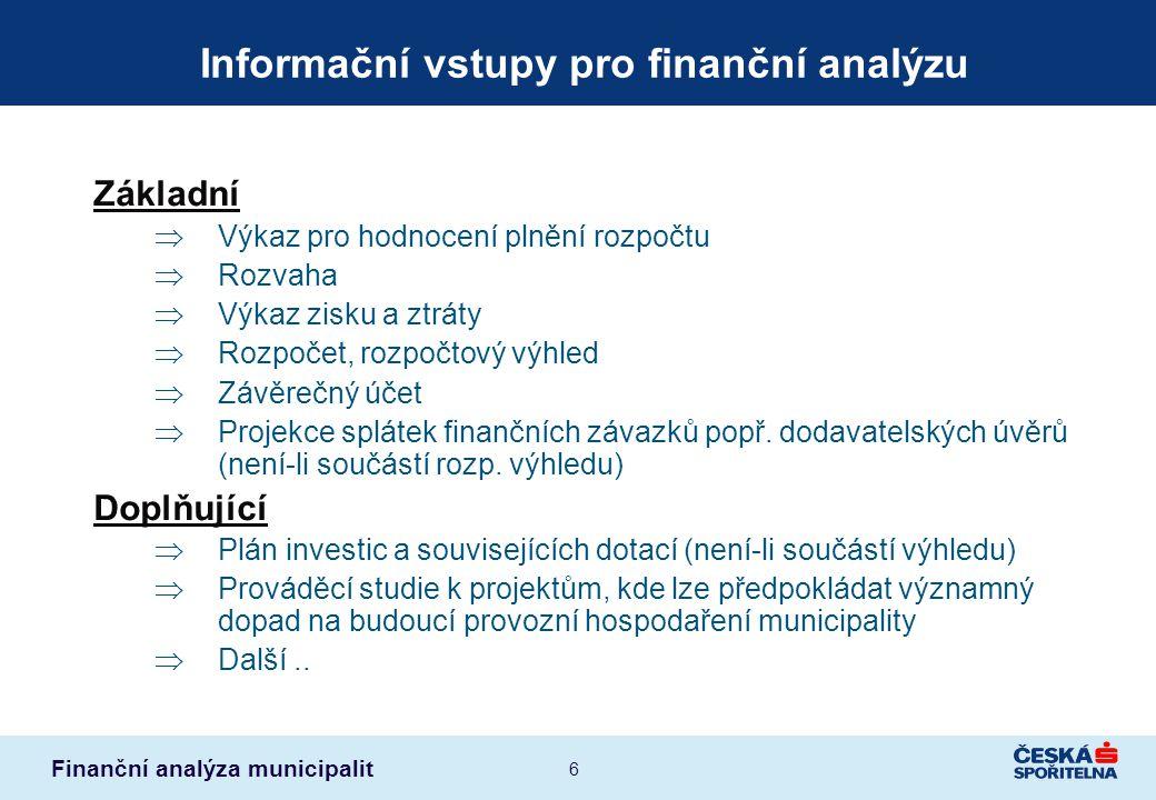 Finanční analýza municipalit 7 Výkaz pro hodnocení plnění rozpočtu + Není nutné očišťování o nepeněžní toky + K dispozici je konsistentní časová řada + Na stejné bázi jsou připravovány rozpočty a rozpočtové výhledy + Vysoká podrobnost (výhoda jen v případě možnosti elektronického zpracování) + Kromě druhového i funkční členění - Členění toků na běžné a kapitálové se nekryje s žádoucím členěním na řádné (tj.