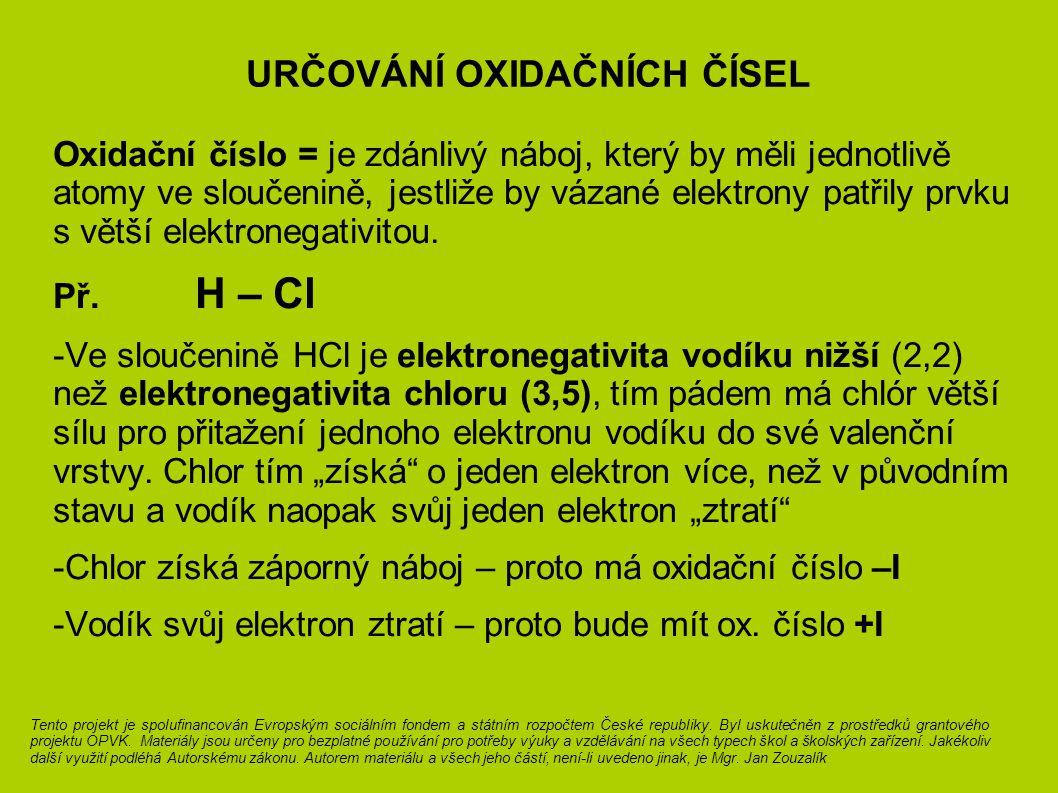 URČOVÁNÍ OXIDAČNÍCH ČÍSEL Oxidační číslo = je zdánlivý náboj, který by měli jednotlivě atomy ve sloučenině, jestliže by vázané elektrony patřily prvku