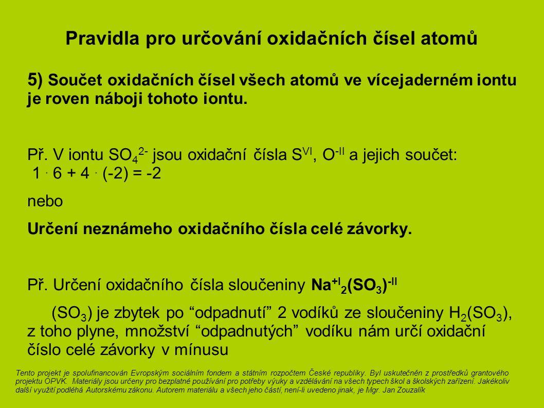 Pravidla pro určování oxidačních čísel atomů 5) Součet oxidačních čísel všech atomů ve vícejaderném iontu je roven náboji tohoto iontu. Př. V iontu SO