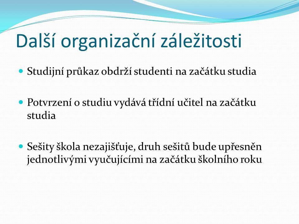 Další organizační záležitosti  Studijní průkaz obdrží studenti na začátku studia  Potvrzení o studiu vydává třídní učitel na začátku studia  Sešity