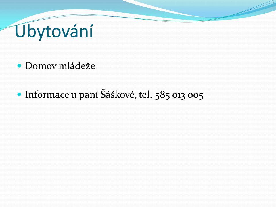 Ubytování  Domov mládeže  Informace u paní Šáškové, tel. 585 013 005