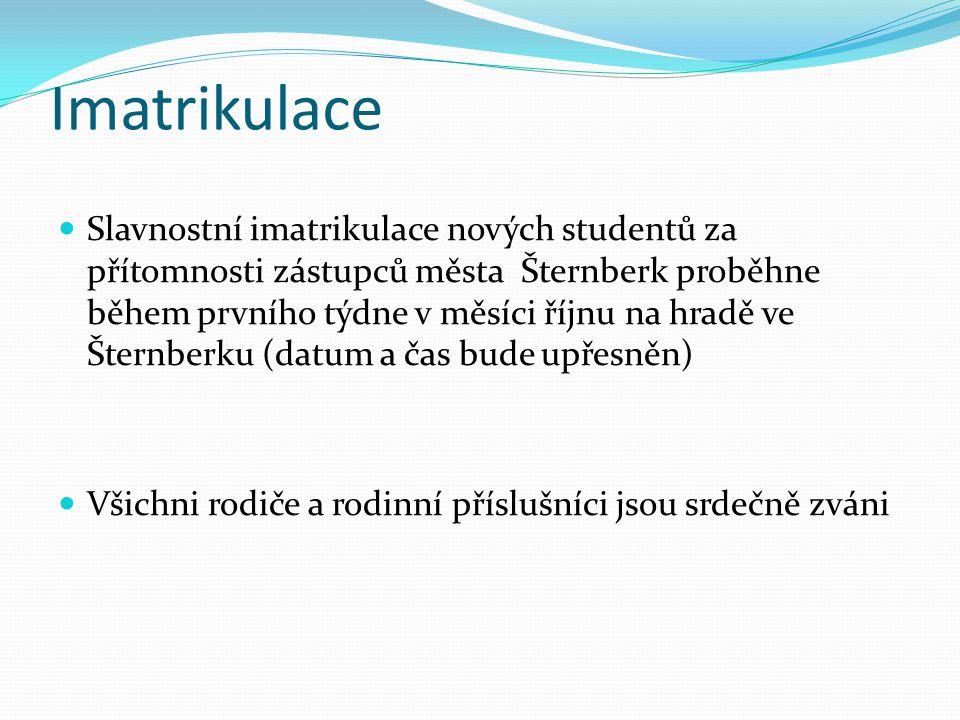 Imatrikulace  Slavnostní imatrikulace nových studentů za přítomnosti zástupců města Šternberk proběhne během prvního týdne v měsíci říjnu na hradě ve