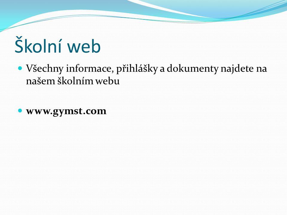 Školní web  Všechny informace, přihlášky a dokumenty najdete na našem školním webu  www.gymst.com