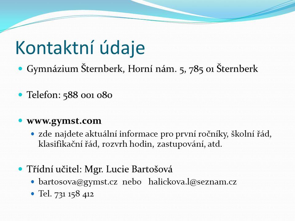Kontaktní údaje  Gymnázium Šternberk, Horní nám. 5, 785 01 Šternberk  Telefon: 588 001 080  www.gymst.com  zde najdete aktuální informace pro prvn