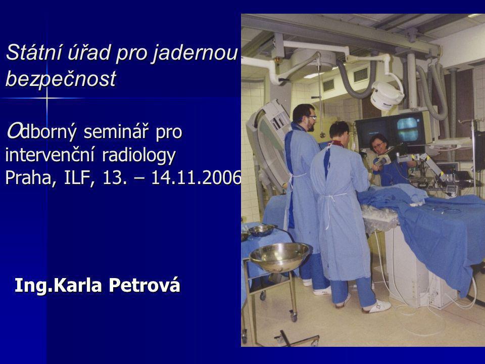 Státní úřad pro jadernou bezpečnost O dborný seminář pro intervenční radiology Praha, ILF, 13.