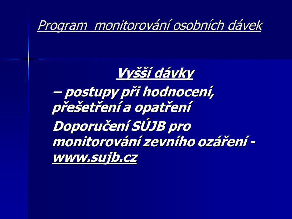 Program monitorování osobních dávek Vyšší dávky V souladu s požadavky legislativy (Vyhl.č.307/2002 Sb.) je držitel povolení k nakládání se zdroji ionizujícího záření povinen neprodleně oznámit SÚJB každou zjištěnou osobní dávku převyšující 20 mSv jak v daném monitorovacím období, tak při ročním hodnocení dávek pracovníků.