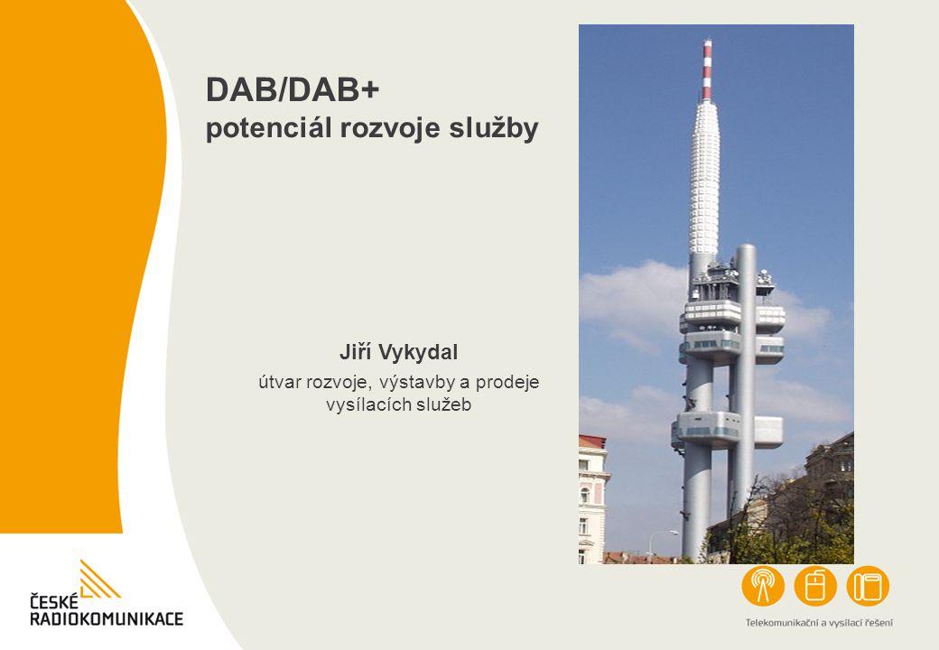 DAB/DAB+ potenciál rozvoje služby Jiří Vykydal útvar rozvoje, výstavby a prodeje vysílacích služeb