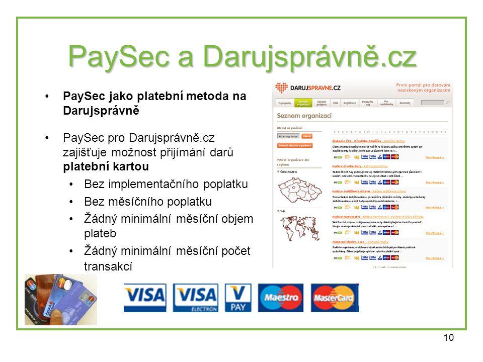 10 PaySec a Darujsprávně.cz •PaySec jako platební metoda na Darujsprávně •PaySec pro Darujsprávně.cz zajišťuje možnost přijímání darů platební kartou •Bez implementačního poplatku •Bez měsíčního poplatku •Žádný minimální měsíční objem plateb •Žádný minimální měsíční počet transakcí