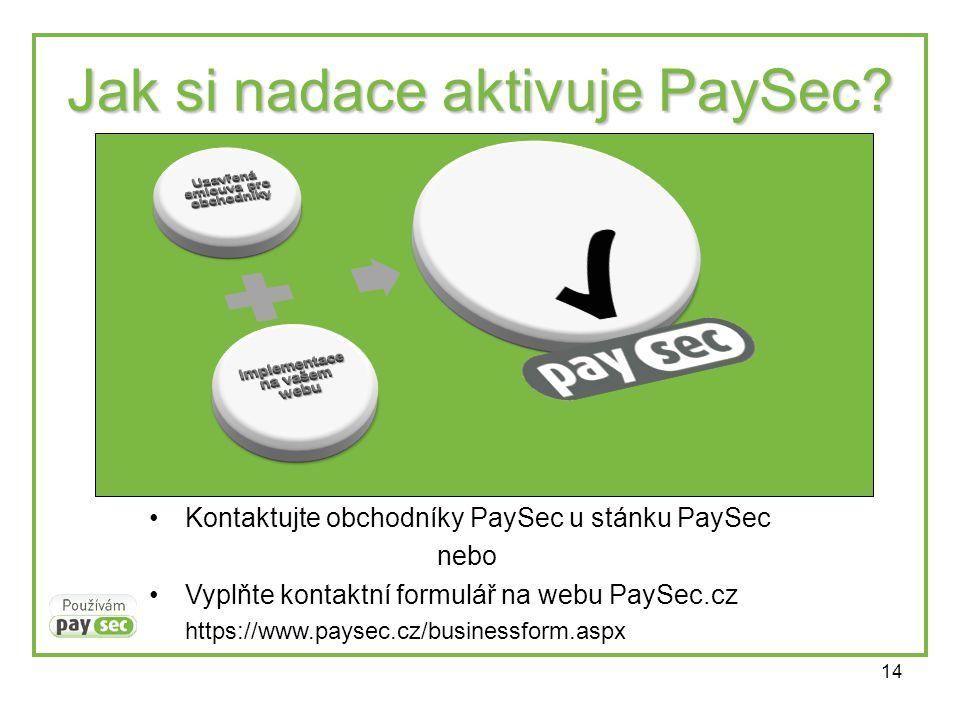 14 Jak si nadace aktivuje PaySec? •Kontaktujte obchodníky PaySec u stánku PaySec nebo •Vyplňte kontaktní formulář na webu PaySec.cz https://www.paysec