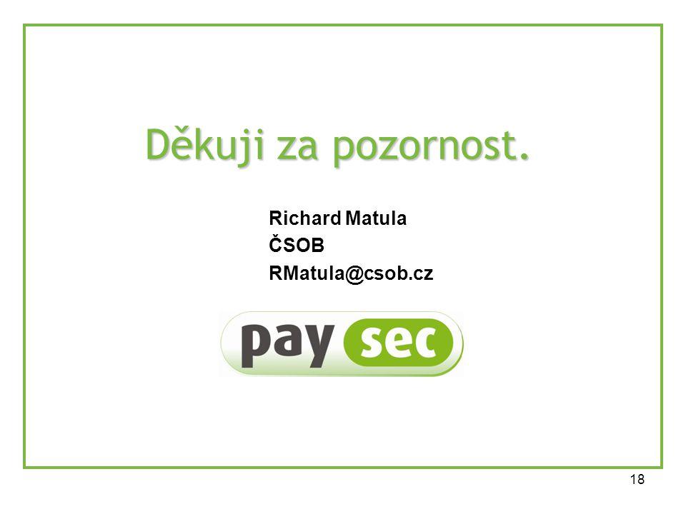 18 Děkuji za pozornost. Richard Matula ČSOB RMatula@csob.cz