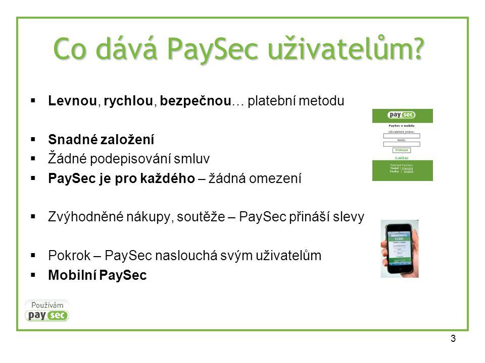 3 Co dává PaySec uživatelům?  Levnou, rychlou, bezpečnou… platební metodu  Snadné založení  Žádné podepisování smluv  PaySec je pro každého – žádn