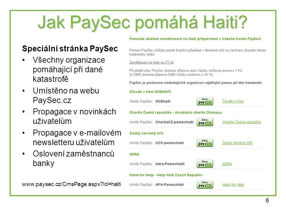 6 Jak PaySec pomáhá Haiti? Speciální stránka PaySec •Všechny organizace pomáhající při dané katastrofě •Umístěno na webu PaySec.cz •Propagace v novink