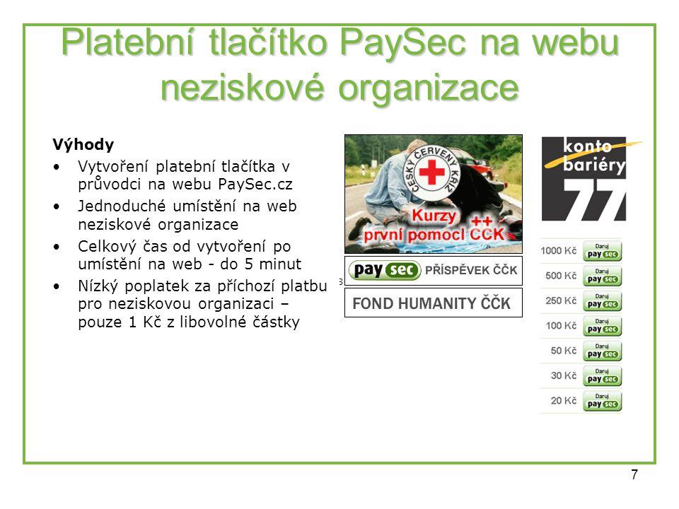 7 Platební tlačítko PaySec na webu neziskové organizace Výhody •Vytvoření platební tlačítka v průvodci na webu PaySec.cz •Jednoduché umístění na web neziskové organizace •Celkový čas od vytvoření po umístění na web - do 5 minut •Nízký poplatek za příchozí platbu pro neziskovou organizaci – pouze 1 Kč z libovolné částky
