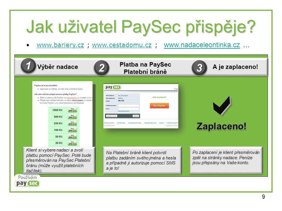 9 Jak uživatel PaySec přispěje? •www.bariery.cz ; www.cestadomu.cz ; www.nadaceleontinka.cz …www.bariery.czwww.cestadomu.czwww.nadaceleontinka.cz Výbě