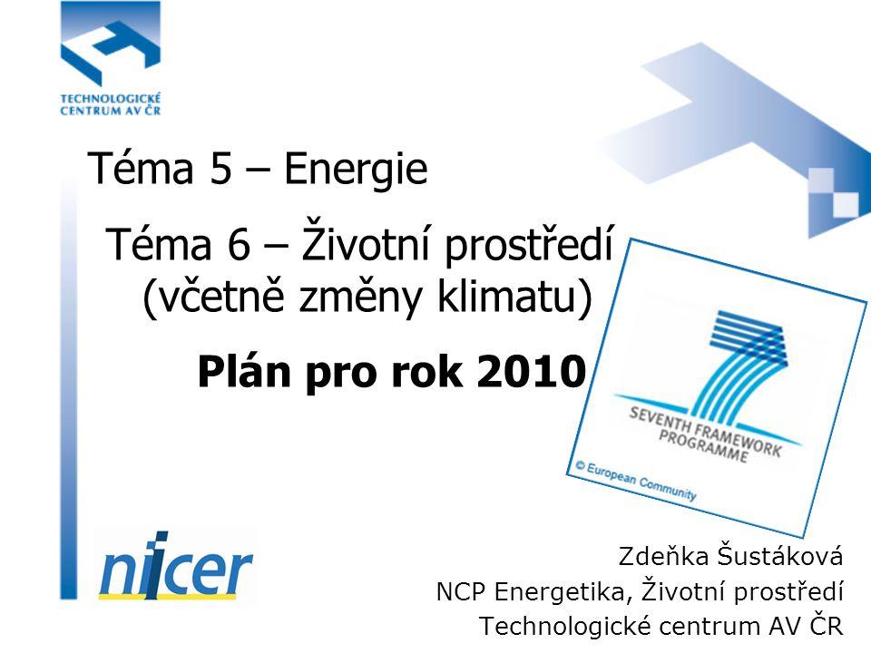 Téma 5 – Energie Téma 6 – Životní prostředí (včetně změny klimatu) Plán pro rok 2010 Zdeňka Šustáková NCP Energetika, Životní prostředí Technologické