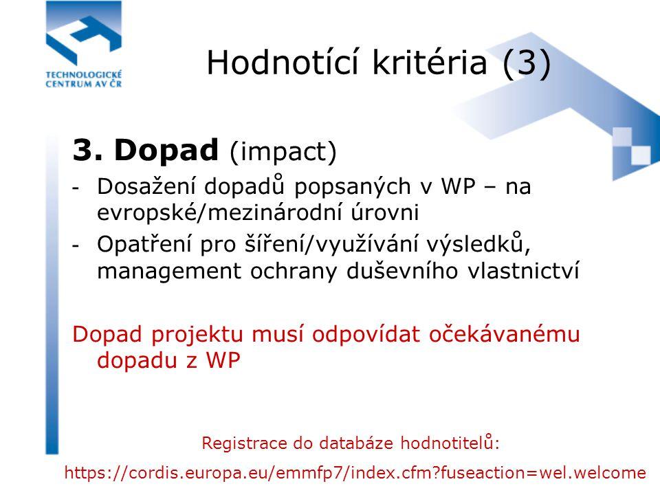 Hodnotící kritéria (3) 3. Dopad (impact) -Dosažení dopadů popsaných v WP – na evropské/mezinárodní úrovni -Opatření pro šíření/využívání výsledků, man