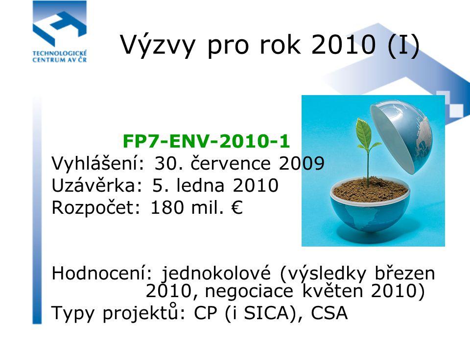Výzvy pro rok 2010 (I) FP7-ENV-2010-1 Vyhlášení: 30. července 2009 Uzávěrka: 5. ledna 2010 Rozpočet: 180 mil. € Hodnocení: jednokolové (výsledky březe