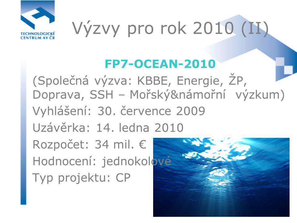 FP7-OCEAN-2010 (Společná výzva: KBBE, Energie, ŽP, Doprava, SSH – Mořský&námořní výzkum) Vyhlášení: 30. července 2009 Uzávěrka: 14. ledna 2010 Rozpoče
