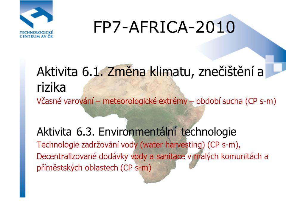 FP7-AFRICA-2010 Aktivita 6.1. Změna klimatu, znečištění a rizika Včasné varování – meteorologické extrémy – období sucha (CP s-m) Aktivita 6.3. Enviro