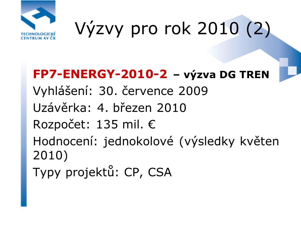 Výzvy pro rok 2010 (2) FP7-ENERGY-2010-2 – výzva DG TREN Vyhlášení: 30. července 2009 Uzávěrka: 4. březen 2010 Rozpočet: 135 mil. € Hodnocení: jednoko