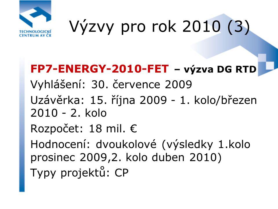 Výzvy pro rok 2010 (3) FP7-ENERGY-2010-FET – výzva DG RTD Vyhlášení: 30. července 2009 Uzávěrka: 15. října 2009 - 1. kolo/březen 2010 - 2. kolo Rozpoč