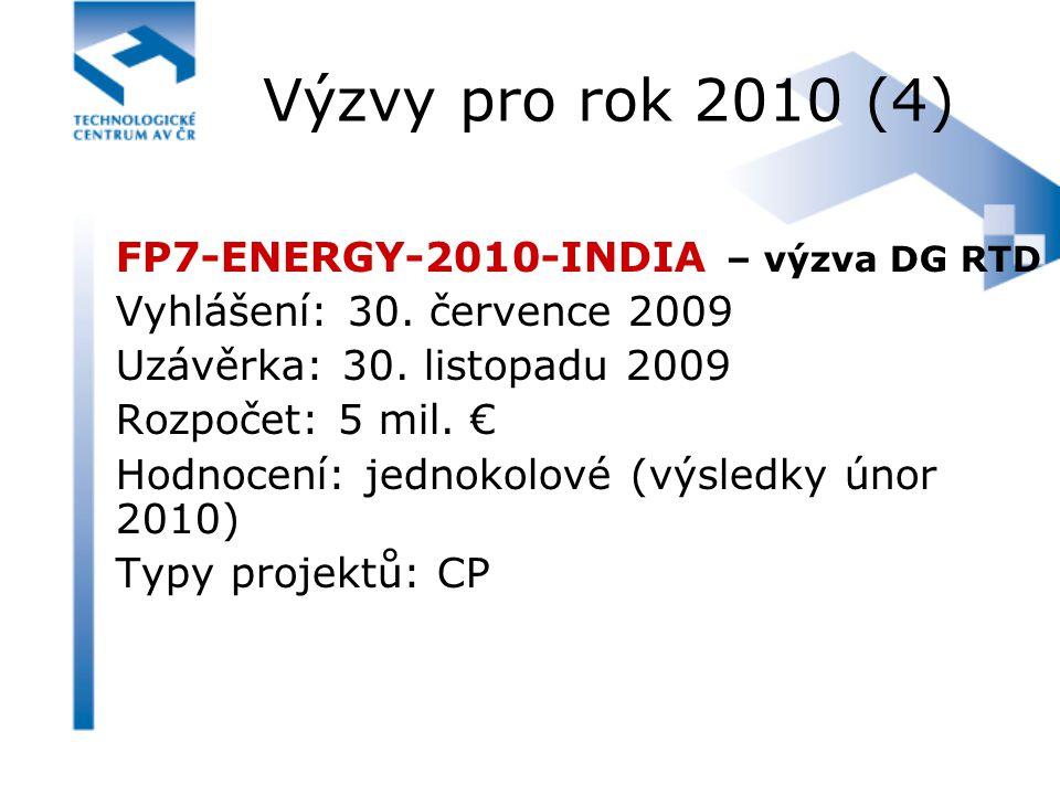 Výzvy pro rok 2010 (4) FP7-ENERGY-2010-INDIA – výzva DG RTD Vyhlášení: 30. července 2009 Uzávěrka: 30. listopadu 2009 Rozpočet: 5 mil. € Hodnocení: je