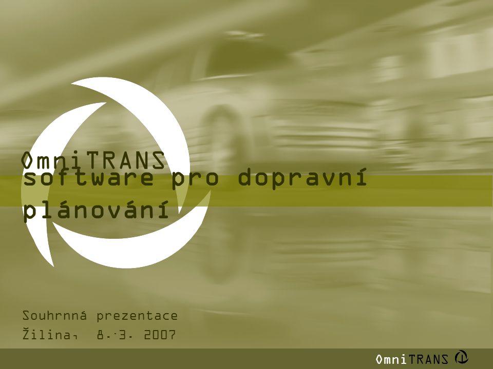 software pro dopravní plánování OmniTRANS | Souhrnná prezentace Žilina, 8.. 3. 2007 OmniTRANS