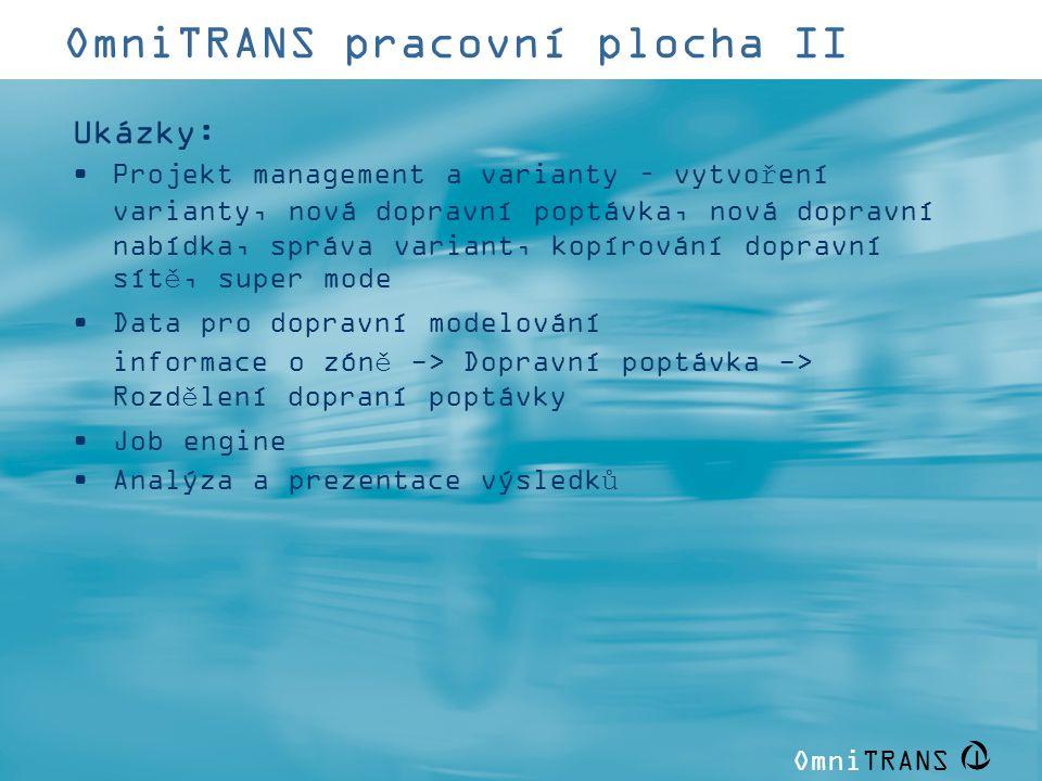 OmniTRANS   OmniTRANS pracovní plocha II Ukázky: •Projekt management a varianty – vytvoření varianty, nová dopravní poptávka, nová dopravní nabídka, s