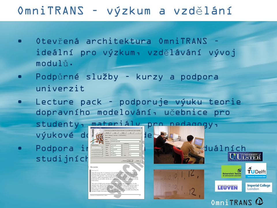 OmniTRANS | OmniTRANS – výzkum a vzdělání •Otevřená architektura OmniTRANS – ideální pro výzkum, vzdělávání vývoj modulů. •Podpůrné služby – kurzy a p