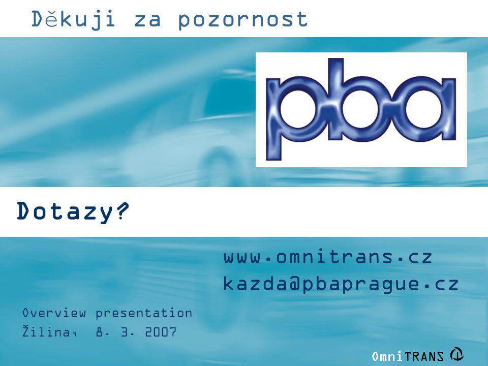OmniTRANS   Děkuji za pozornost www.omnitrans.cz kazda@pbaprague.cz Dotazy? OmniTRANS   Overview presentation Žilina, 8. 3. 2007