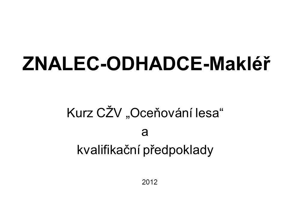"""ZNALEC-ODHADCE-Makléř Kurz CŽV """"Oceňování lesa a kvalifikační předpoklady 2012"""