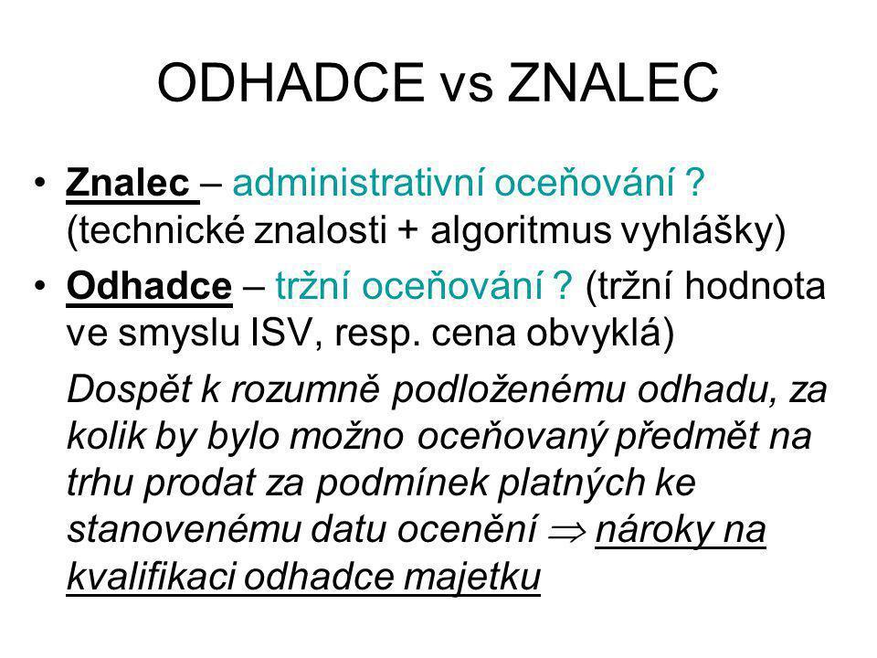 ODHADCE vs ZNALEC •Znalec – administrativní oceňování ? (technické znalosti + algoritmus vyhlášky) •Odhadce – tržní oceňování ? (tržní hodnota ve smys