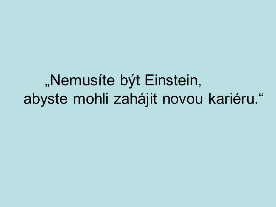 """""""Nemusíte být Einstein, abyste mohli zahájit novou kariéru."""""""