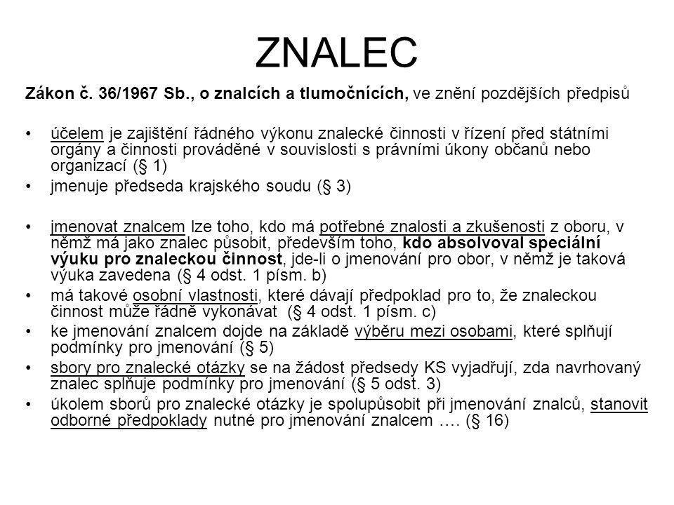ZNALEC Zákon č. 36/1967 Sb., o znalcích a tlumočnících, ve znění pozdějších předpisů •účelem je zajištění řádného výkonu znalecké činnosti v řízení př