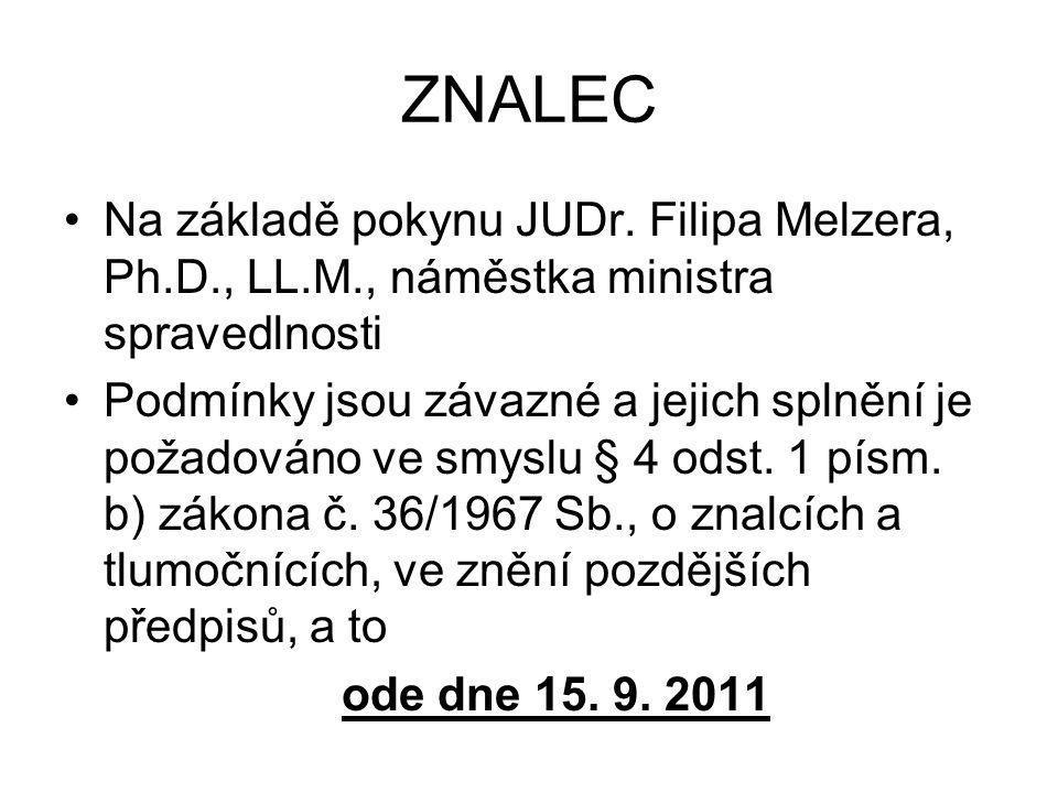 ZNALEC •Na základě pokynu JUDr. Filipa Melzera, Ph.D., LL.M., náměstka ministra spravedlnosti •Podmínky jsou závazné a jejich splnění je požadováno ve