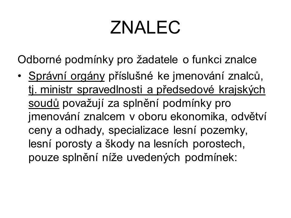 ZNALEC Vzdělání - získání vysokoškolského lesnického vzdělání v inženýrském (magisterském) studijním programu - absolvování postgraduálního specializačního (tj.