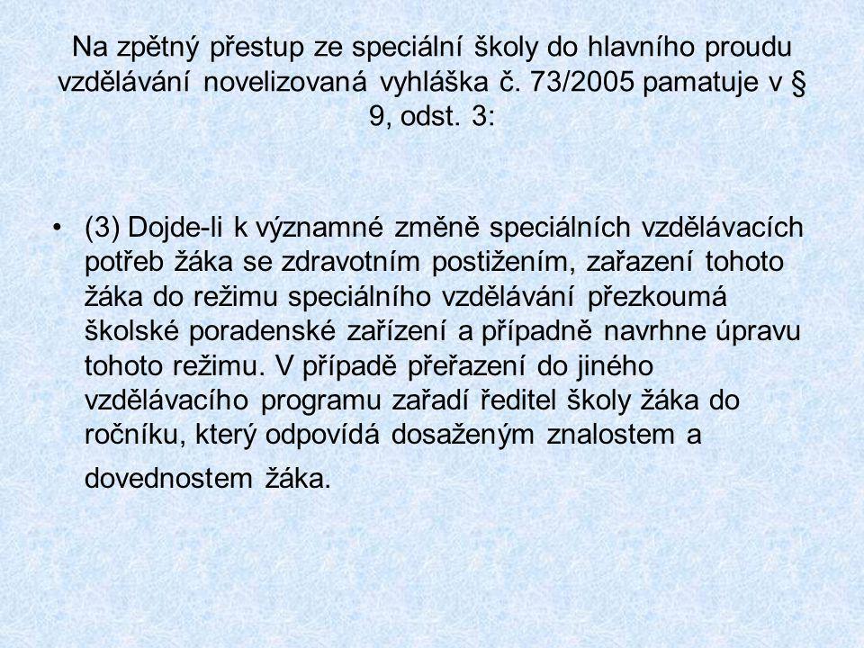 Na zpětný přestup ze speciální školy do hlavního proudu vzdělávání novelizovaná vyhláška č. 73/2005 pamatuje v § 9, odst. 3: •(3) Dojde-li k významné