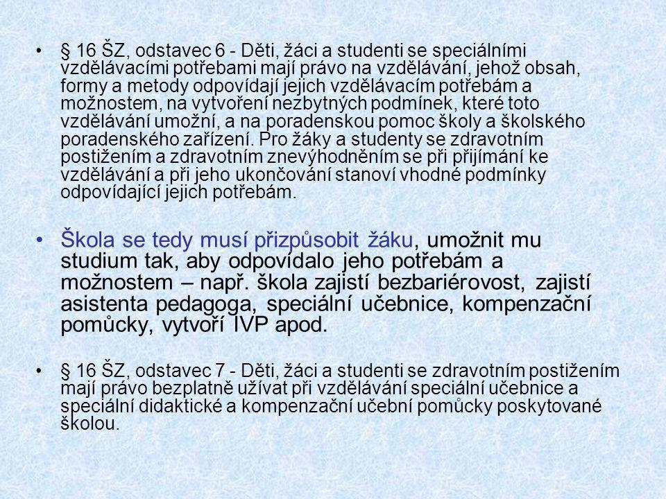 •§ 16 ŠZ, odstavec 6 - Děti, žáci a studenti se speciálními vzdělávacími potřebami mají právo na vzdělávání, jehož obsah, formy a metody odpovídají je