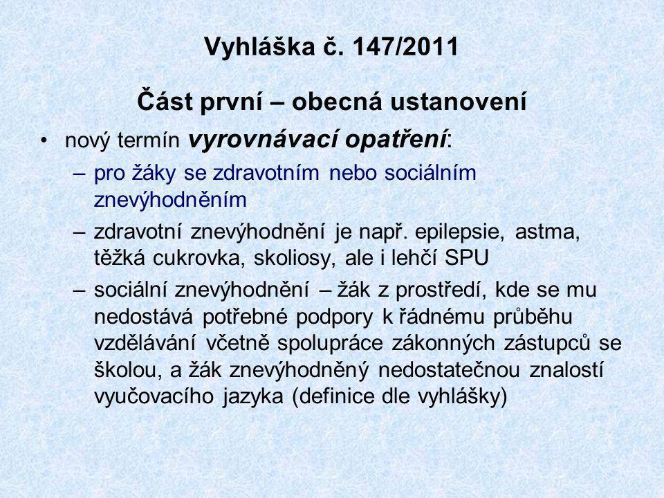 Vyhláška č. 147/2011 Část první – obecná ustanovení •nový termín vyrovnávací opatření: –pro žáky se zdravotním nebo sociálním znevýhodněním –zdravotní