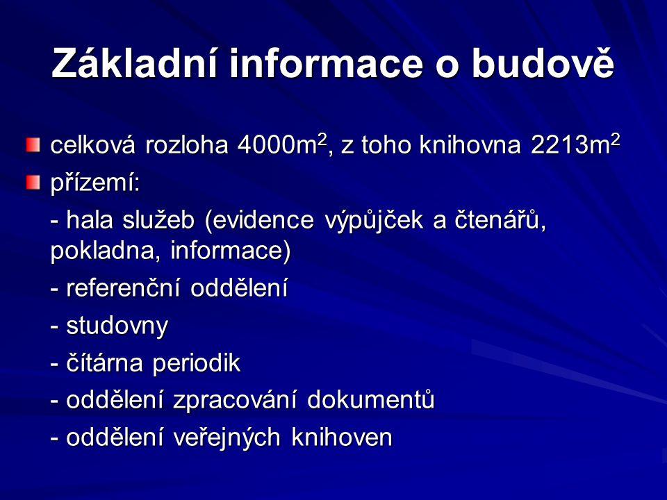 Základní informace o budově celková rozloha 4000m 2, z toho knihovna 2213m 2 přízemí: - hala služeb (evidence výpůjček a čtenářů, pokladna, informace)