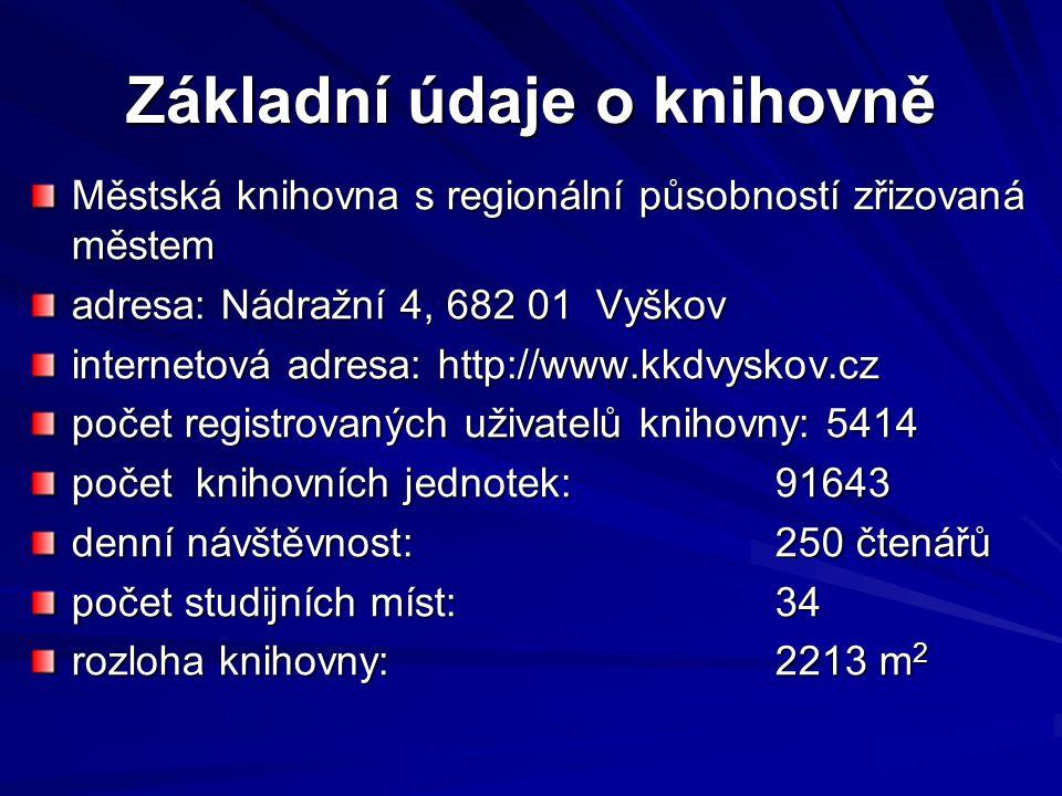 Základní údaje o knihovně Městská knihovna s regionální působností zřizovaná městem adresa: Nádražní 4, 682 01 Vyškov internetová adresa: http://www.k