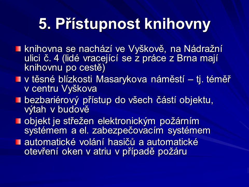 5. Přístupnost knihovny knihovna se nachází ve Vyškově, na Nádražní ulici č. 4 (lidé vracející se z práce z Brna mají knihovnu po cestě) v těsné blízk