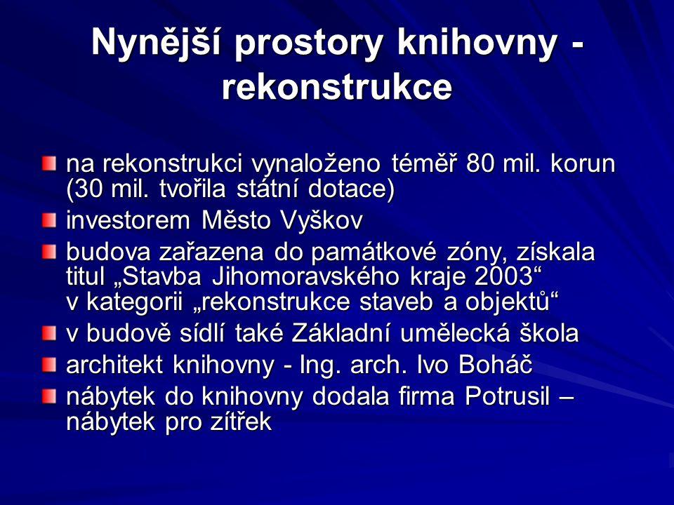 Nynější prostory knihovny - rekonstrukce na rekonstrukci vynaloženo téměř 80 mil. korun (30 mil. tvořila státní dotace) investorem Město Vyškov budova