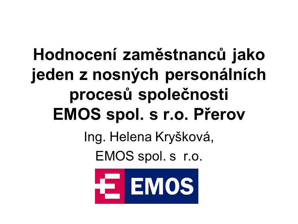 Hodnocení zaměstnanců jako jeden z nosných personálních procesů společnosti EMOS spol. s r.o. Přerov Ing. Helena Kryšková, EMOS spol. s r.o.