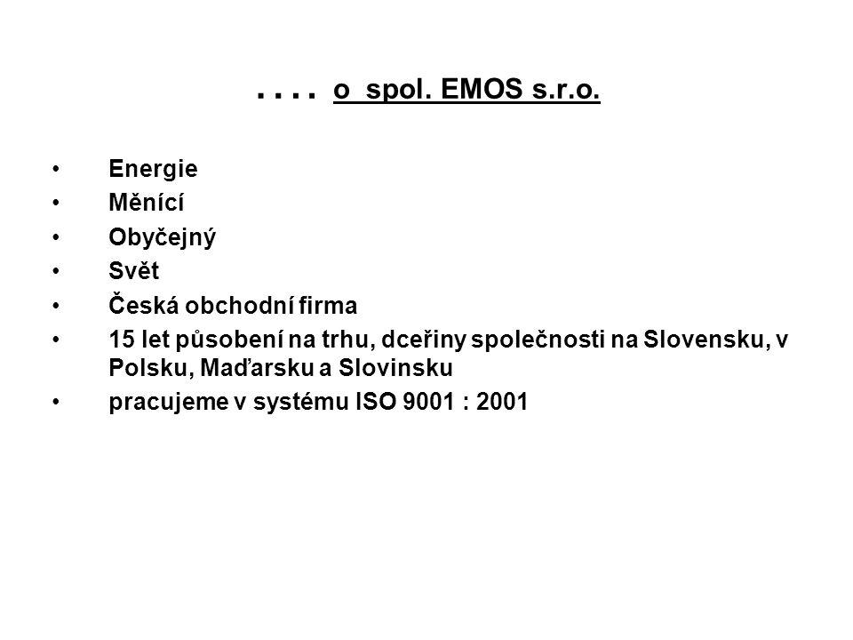 …. o spol. EMOS s.r.o. •Energie •Měnící •Obyčejný •Svět •Česká obchodní firma •15 let působení na trhu, dceřiny společnosti na Slovensku, v Polsku, Ma