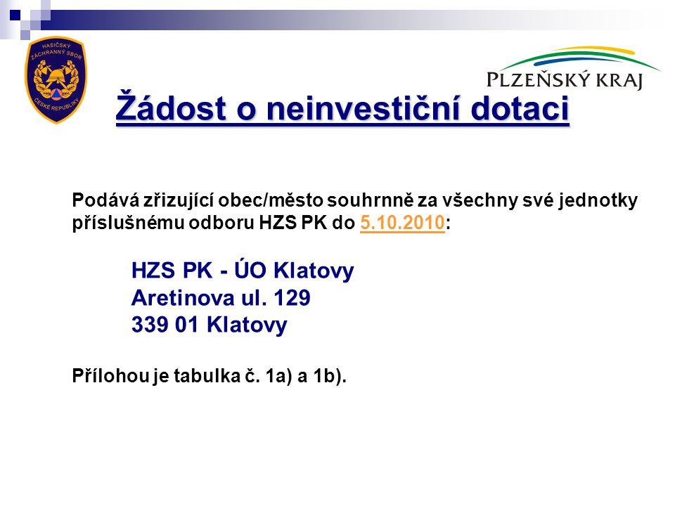 Žádost o neinvestiční dotaci Podává zřizující obec/město souhrnně za všechny své jednotky příslušnému odboru HZS PK do 5.10.2010: HZS PK - ÚO Klatovy