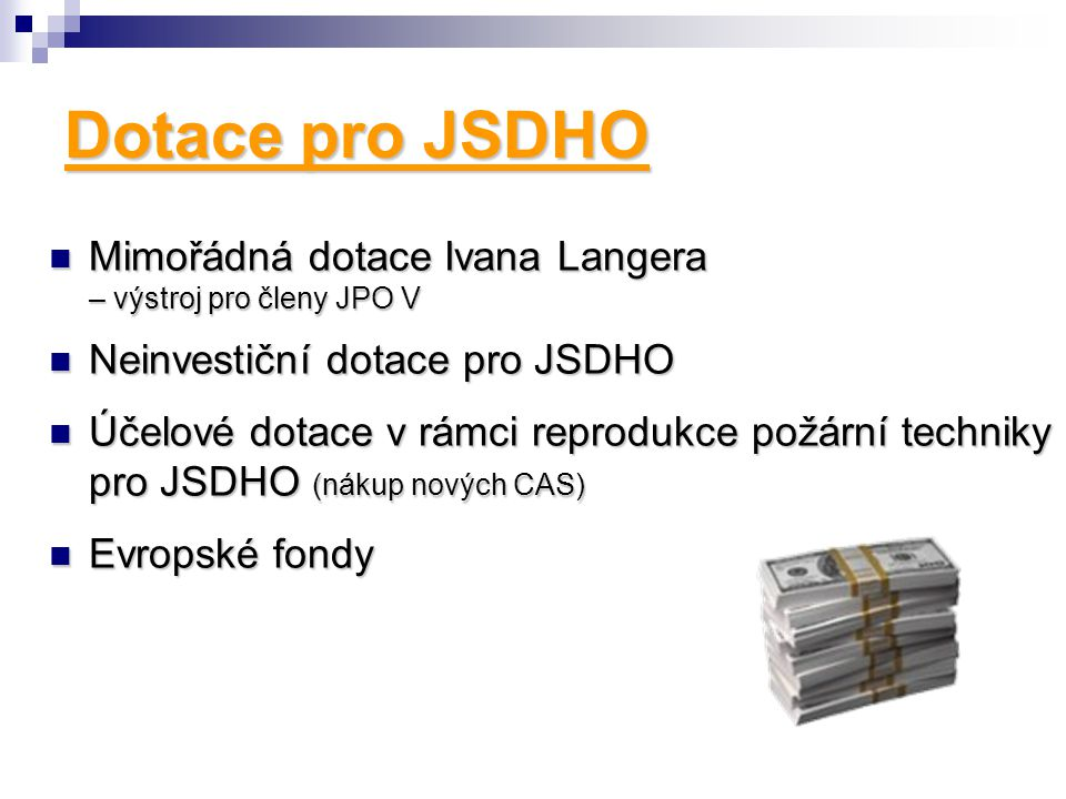 Dotace pro JSDHO  Mimořádná dotace Ivana Langera – výstroj pro členy JPO V  Neinvestiční dotace pro JSDHO  Účelové dotace v rámci reprodukce požárn