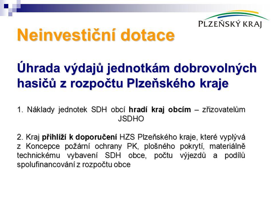 Neinvestiční dotace Úhrada výdajů jednotkám dobrovolných hasičů z rozpočtu Plzeňského kraje 1. Náklady jednotek SDH obcí hradí kraj obcím – zřizovatel