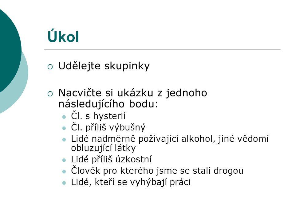 Úkol  Udělejte skupinky  Nacvičte si ukázku z jednoho následujícího bodu:  Čl.